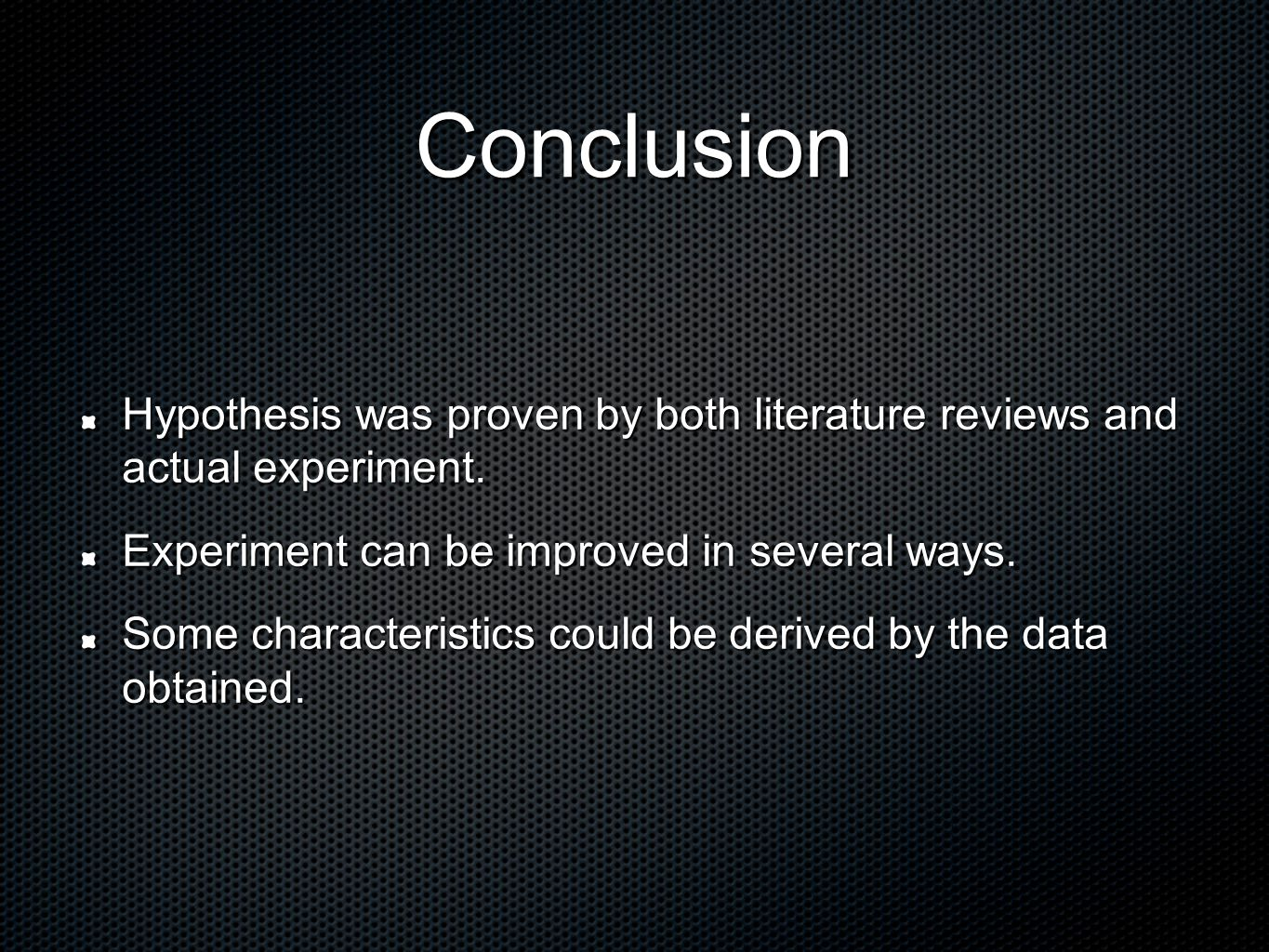 Conclusion Hypothesis was proven by both literature reviews and actual experiment.