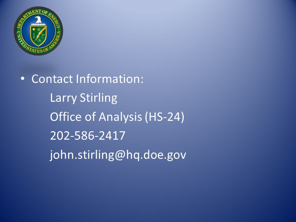 Contact Information: Larry Stirling Office of Analysis (HS-24) 202-586-2417 john.stirling@hq.doe.gov