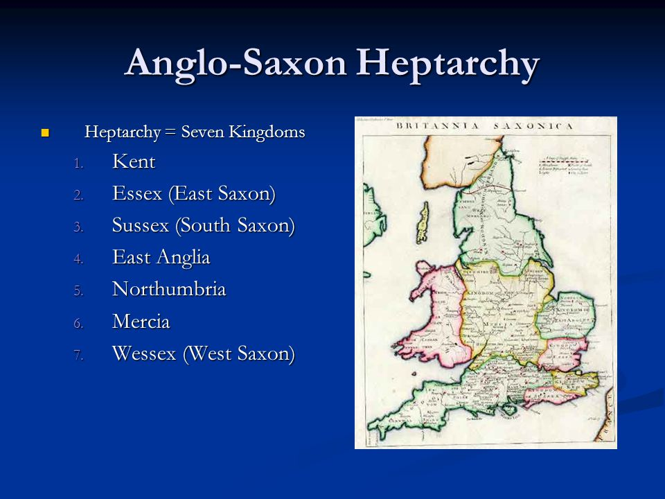 Anglo-Saxon Heptarchy Heptarchy = Seven Kingdoms Heptarchy = Seven Kingdoms 1.