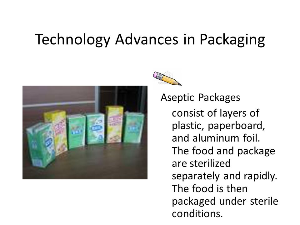 Technology Advances in Packaging Aseptic Packages consist of layers of plastic, paperboard, and aluminum foil.
