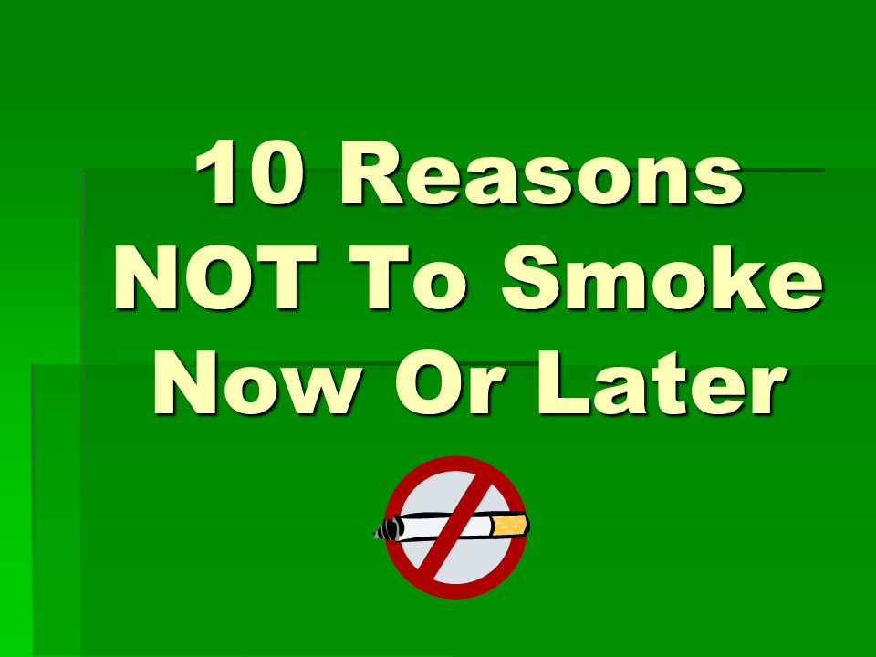 10 Reasons NOT To Smoke Now Or Later
