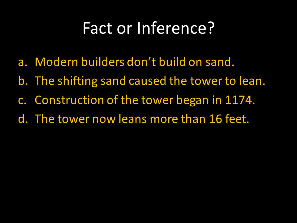 Fact or Inference. a.Modern builders don't build on sand.
