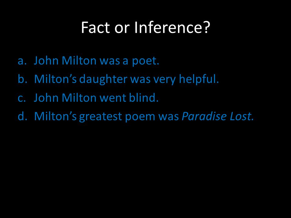 Fact or Inference. a.John Milton was a poet. b.Milton's daughter was very helpful.