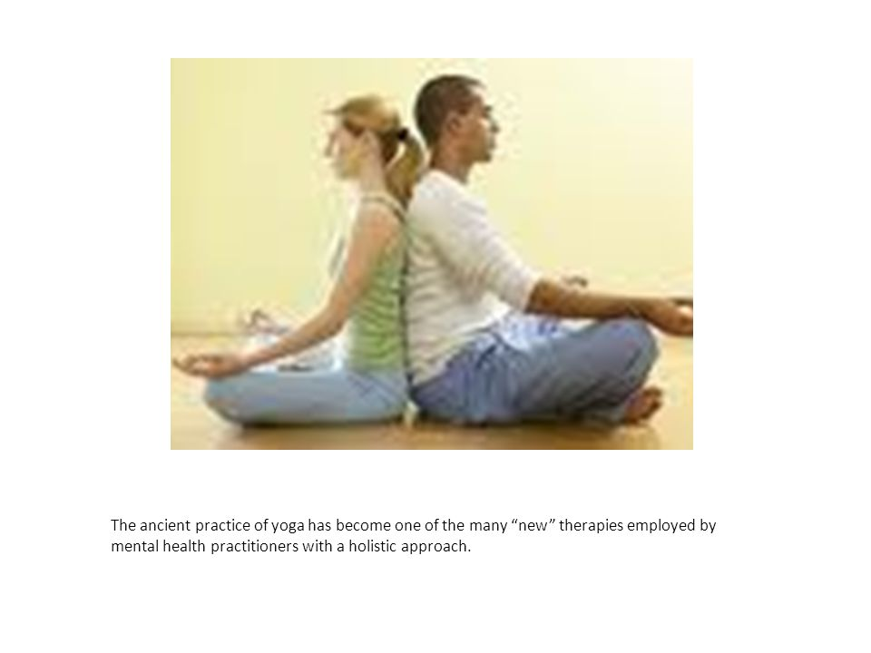 The ancient practice of yoga has become one of the many new therapies employed by mental health practitioners with a holistic approach.