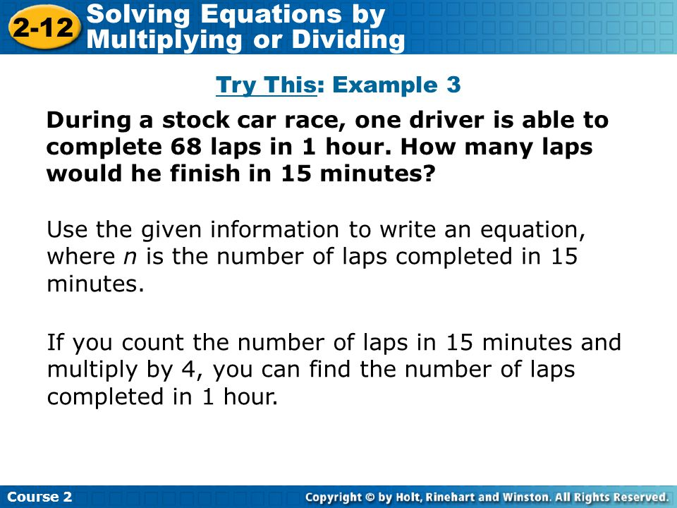 Try This: Example 3 During a stock car race, one driver is able to complete 68 laps in 1 hour. How many laps would he finish in 15 minutes? Insert Les