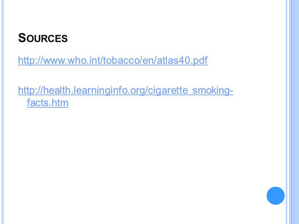 S OURCES http://www.who.int/tobacco/en/atlas40.pdf http://health.learninginfo.org/cigarette smoking- facts.htm