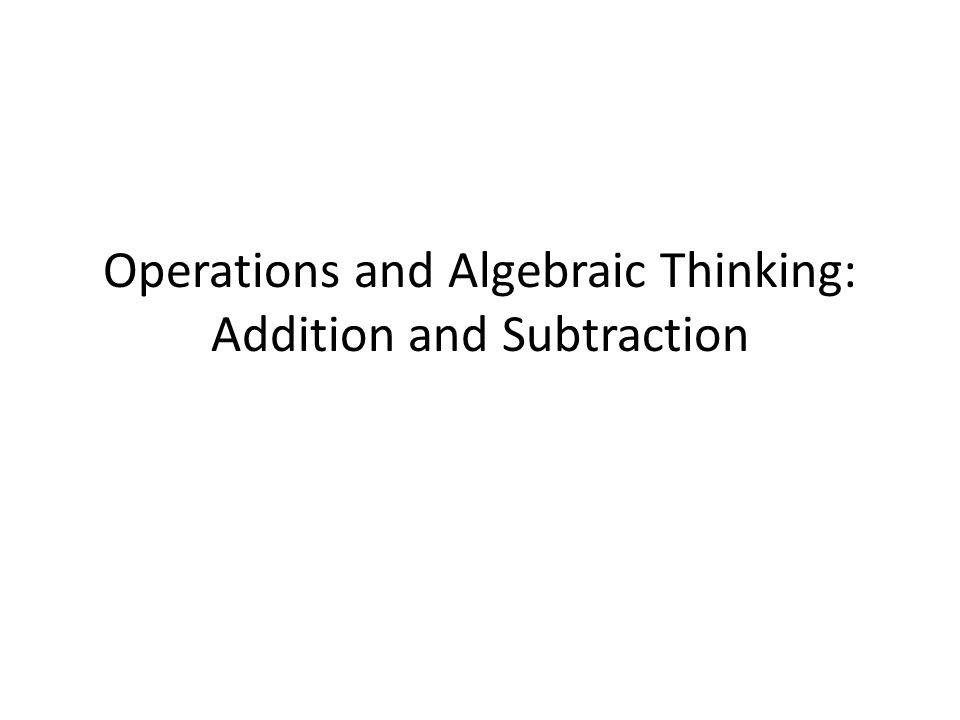 Operations and Algebraic Thinking: Addition and Subtraction