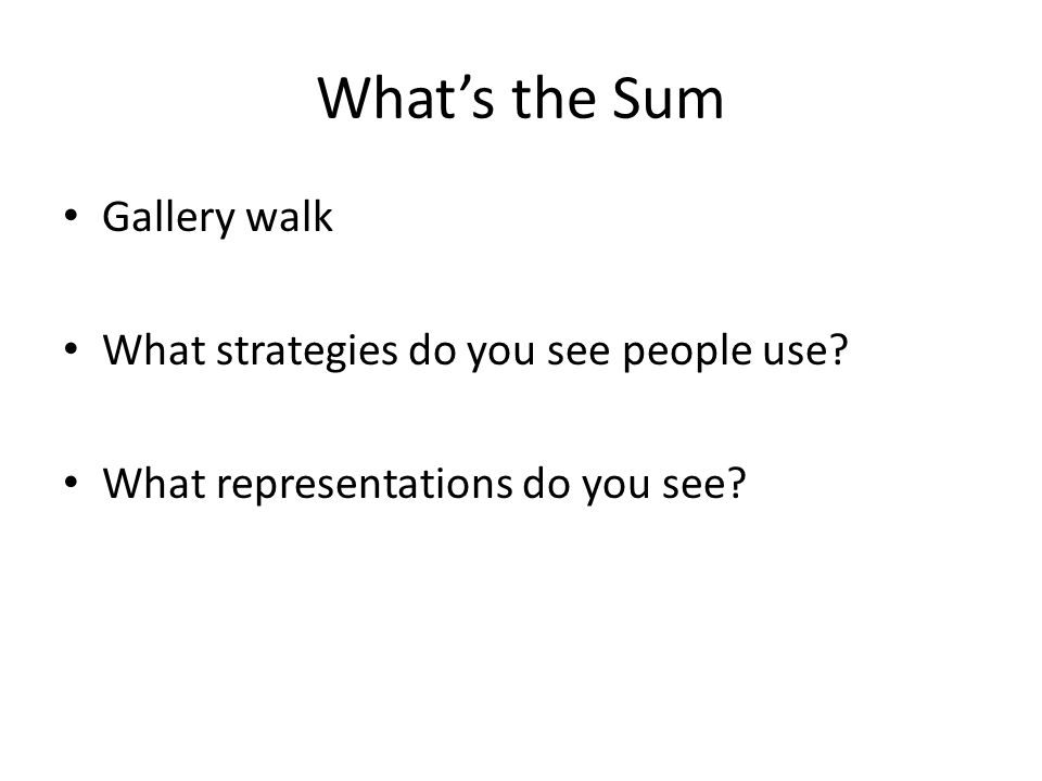 What's the Sum Gallery walk What strategies do you see people use What representations do you see