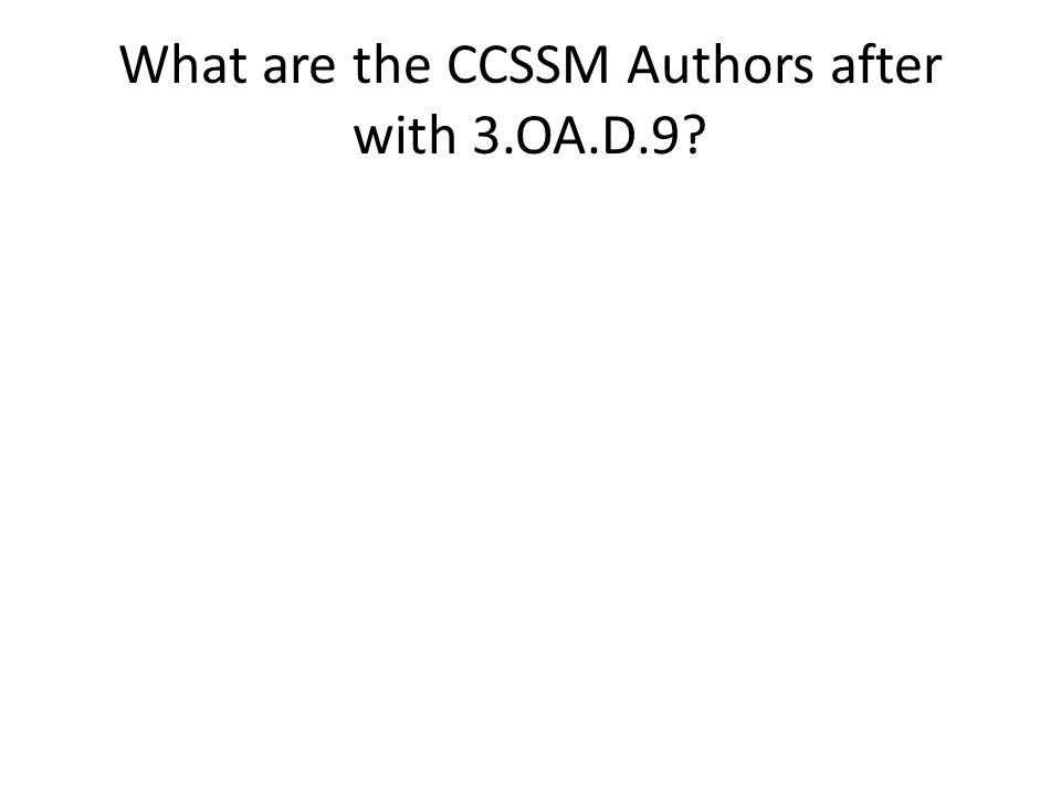 What are the CCSSM Authors after with 3.OA.D.9?