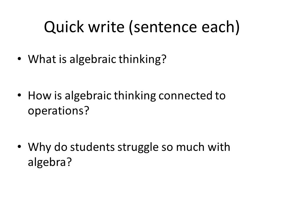 Quick write (sentence each) What is algebraic thinking.