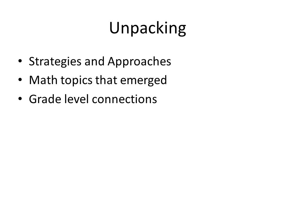 Unpacking Strategies and Approaches Math topics that emerged Grade level connections