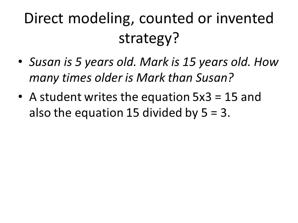 Direct modeling, counted or invented strategy. Susan is 5 years old.