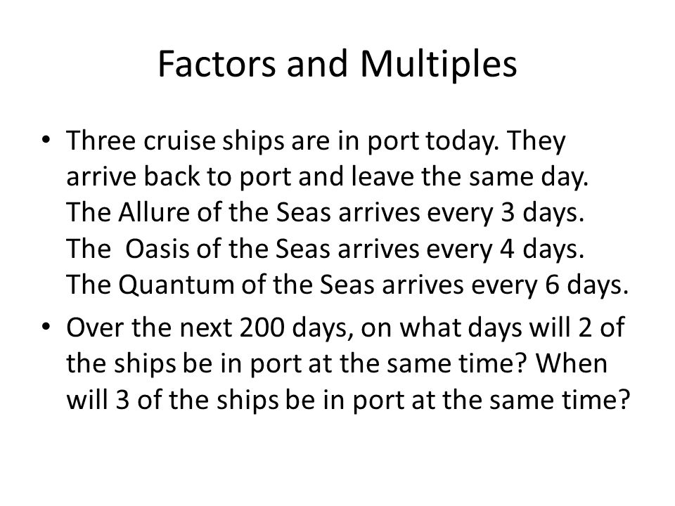 Factors and Multiples Three cruise ships are in port today.