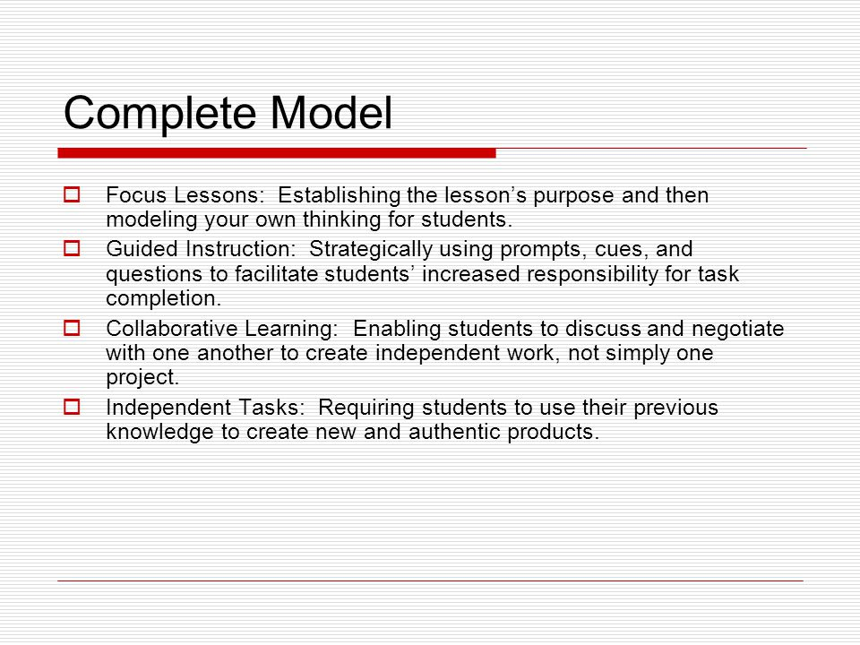 Complete Model  Focus Lessons: Establishing the lesson's purpose and then modeling your own thinking for students.  Guided Instruction: Strategicall