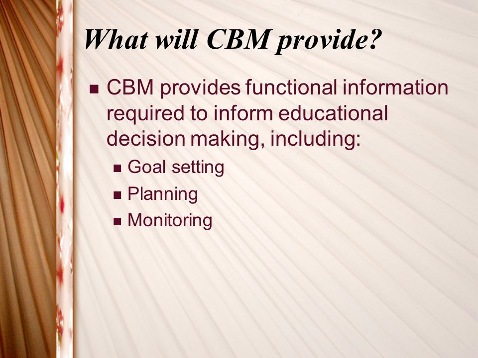 Different types of CBM General Outcome Measures (GOMs) Used to sample performance across several goals at the same time by using capstone tasks that are complex in the sense that they can only be accomplished by successfully applying a number of contributing skills.