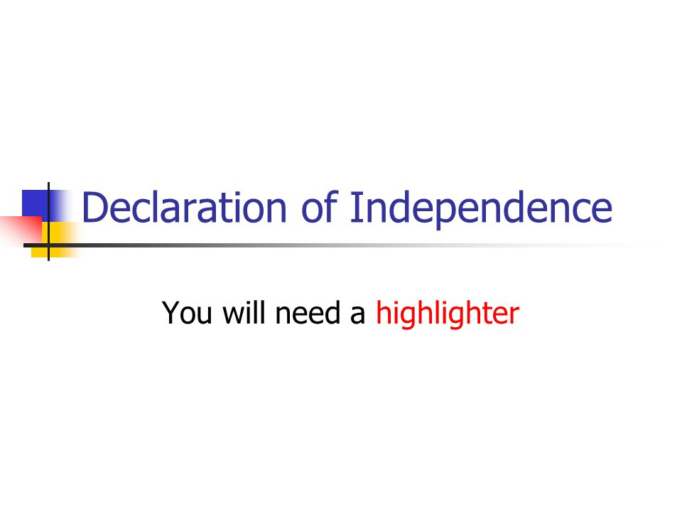 Declaration of Independence You will need a highlighter