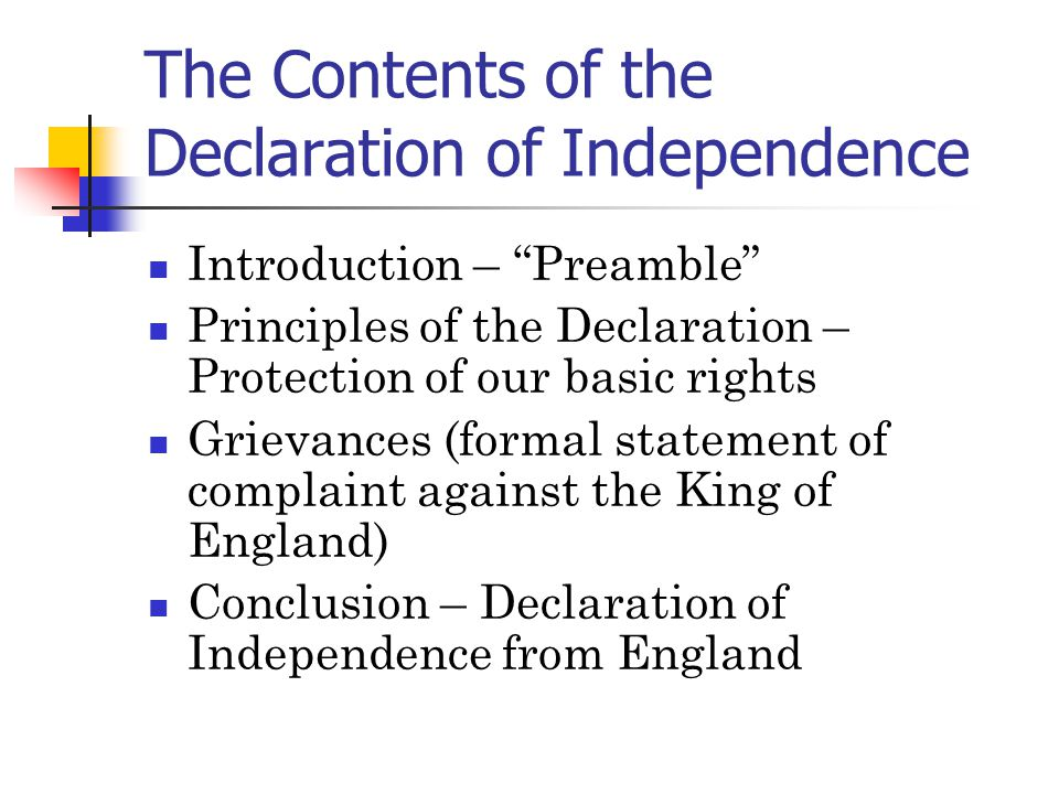 """The Contents of the Declaration of Independence Introduction – """"Preamble"""" Principles of the Declaration – Protection of our basic rights Grievances (f"""