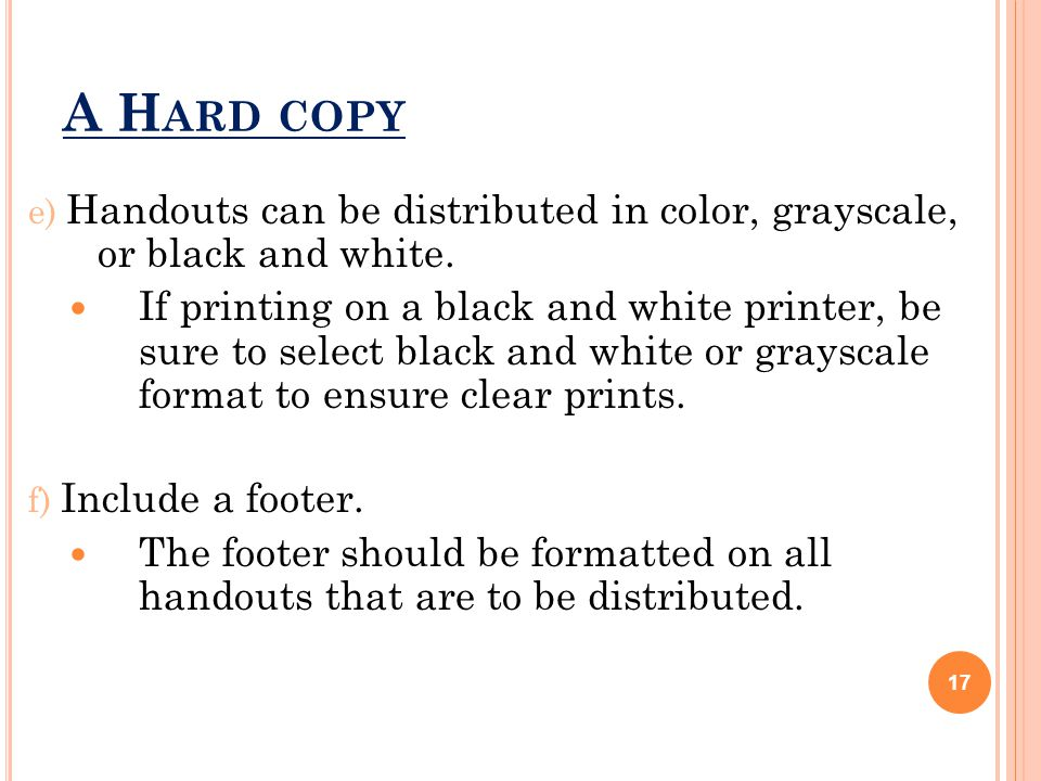 A H ARD COPY e) Handouts can be distributed in color, grayscale, or black and white.
