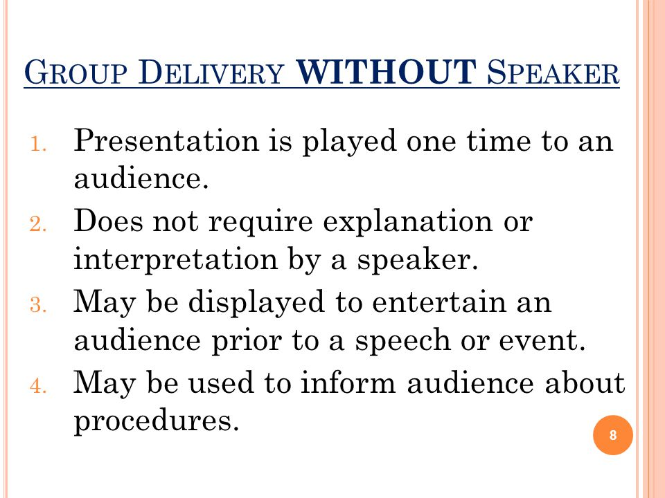 1. Presentation is played one time to an audience.