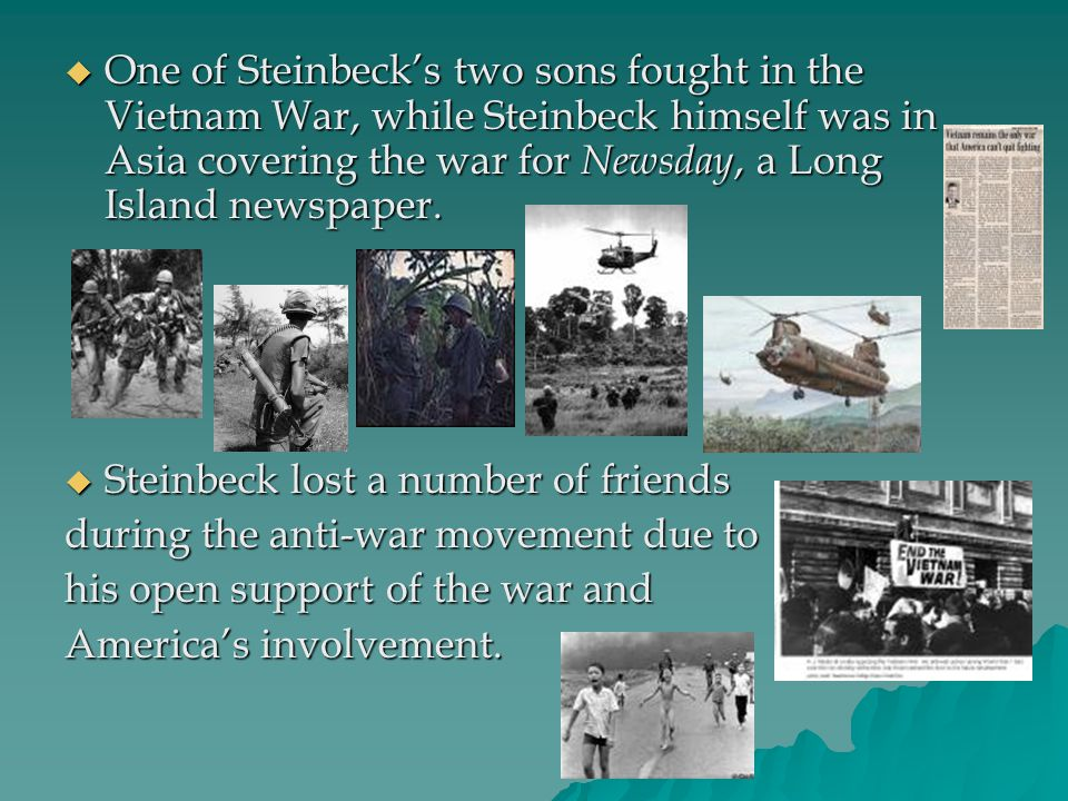  One of Steinbeck's two sons fought in the Vietnam War, while Steinbeck himself was in Asia covering the war for Newsday, a Long Island newspaper. 