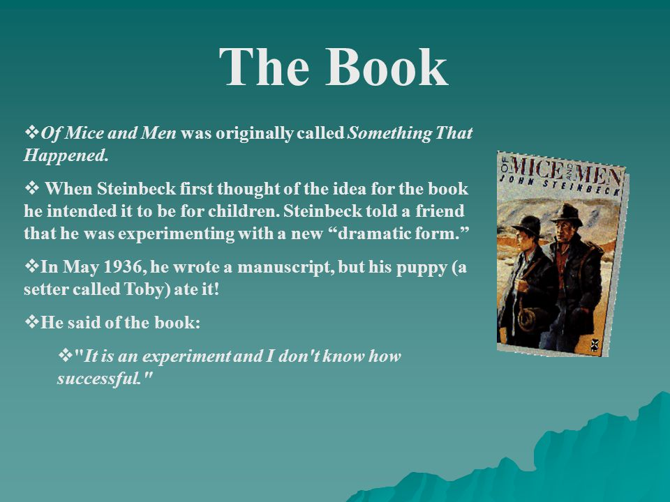 The Book  Of Mice and Men was originally called Something That Happened.