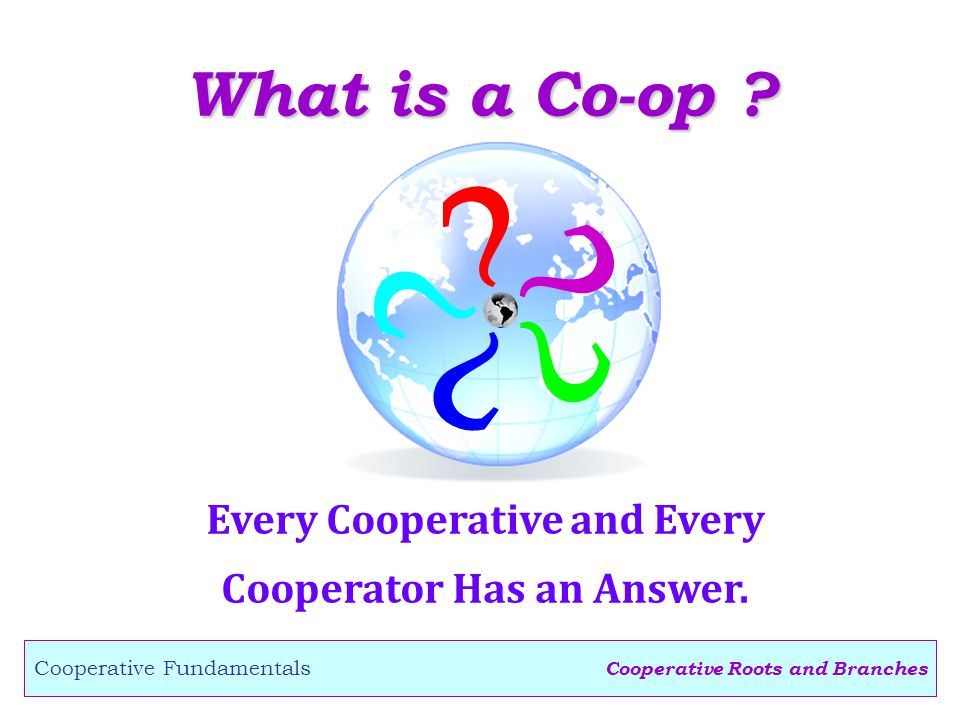 What is a Co-op . Every Cooperative and Every Cooperator Has an Answer.