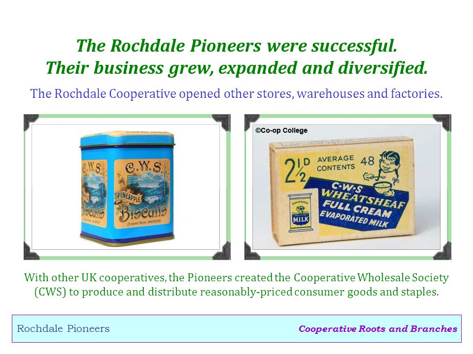 Cooperative Roots and Branches Rochdale Pioneers The Rochdale Pioneers were successful.