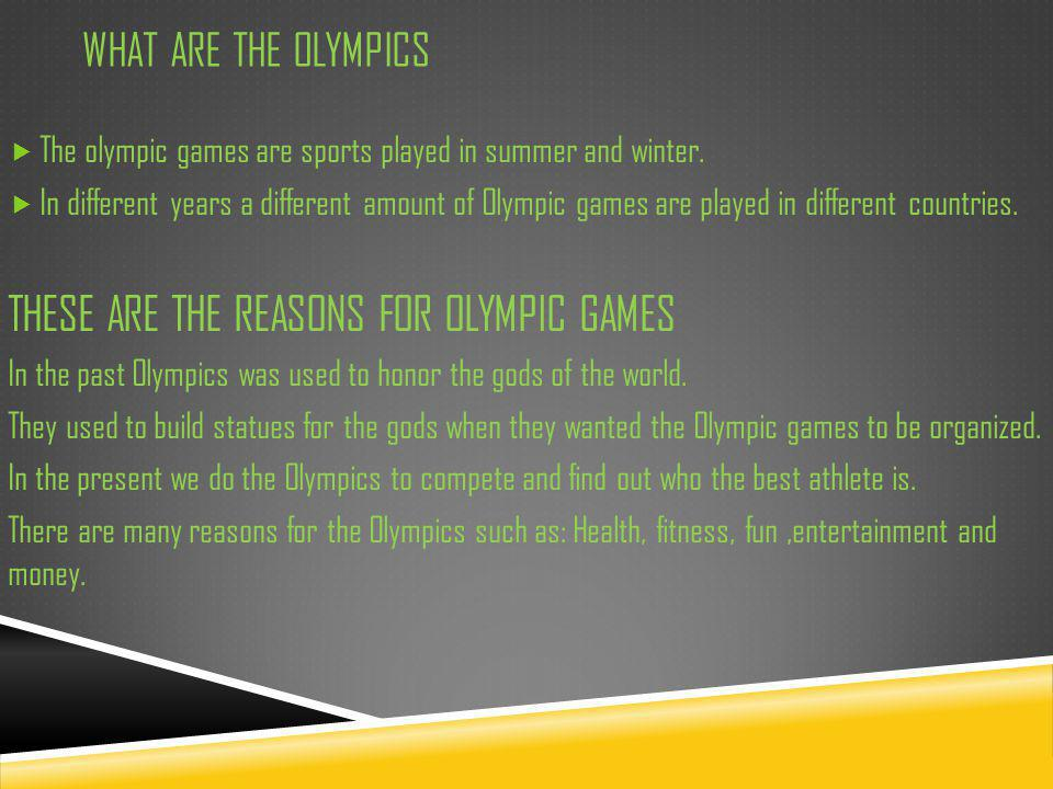 WHY THE OLYMPICS ARE IMPORTANT  Olympic games are important because it helps you stay in good shape and it works really well for entertainment and being in the Olympics is a great job for earning money.