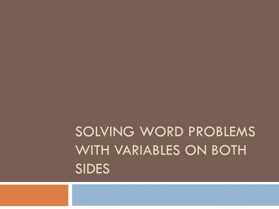 SOLVING WORD PROBLEMS WITH VARIABLES ON BOTH SIDES