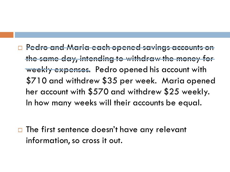  Pedro and Maria each opened savings accounts on the same day, intending to withdraw the money for weekly expenses. Pedro opened his account with $71