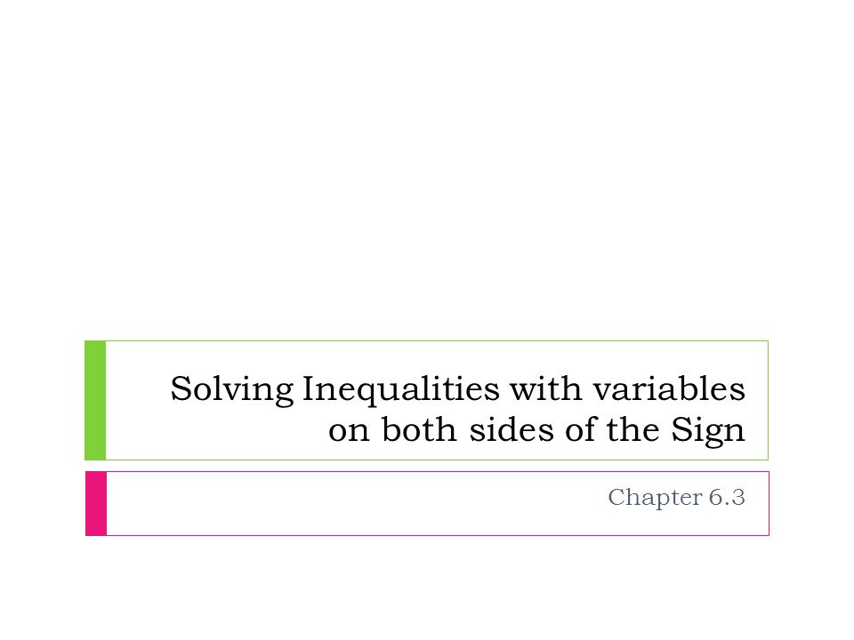 Solving Inequalities with variables on both sides of the Sign Chapter 6.3