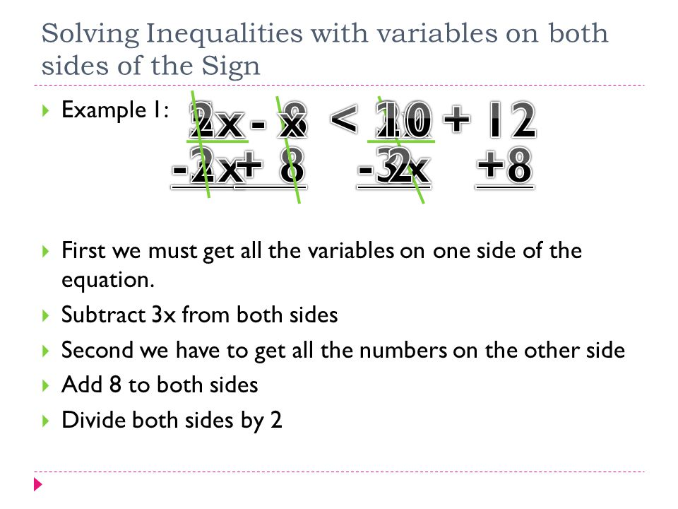 Solving Inequalities with variables on both sides of the Sign  Example 1:  First we must get all the variables on one side of the equation.  Subtra