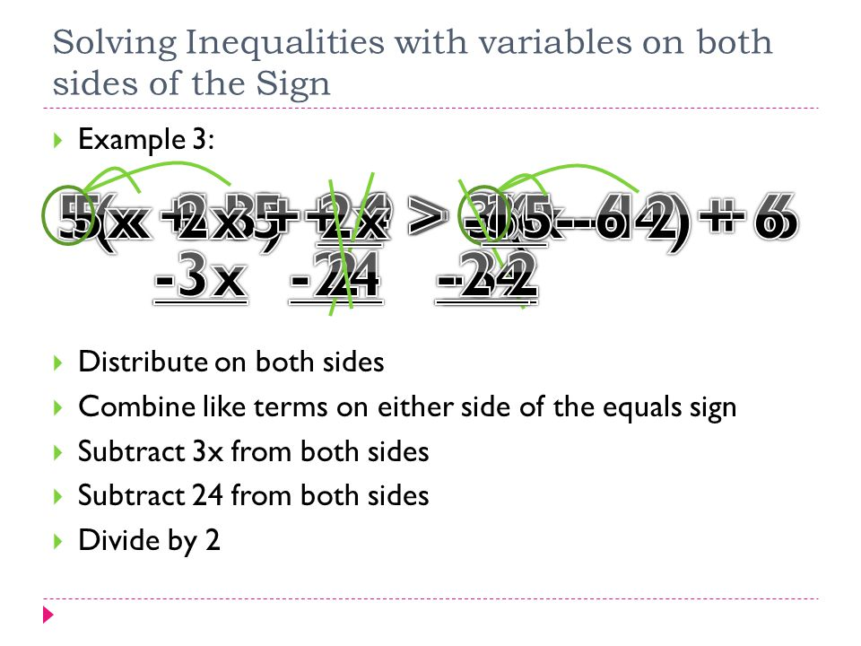 Solving Inequalities with variables on both sides of the Sign  Example 3:  Distribute on both sides  Combine like terms on either side of the equal