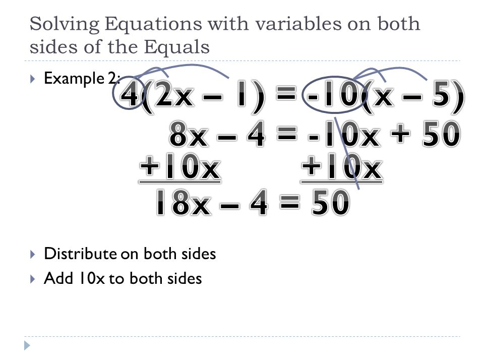 Solving Equations with variables on both sides of the Equals  Example 2:  Distribute on both sides  Add 10x to both sides