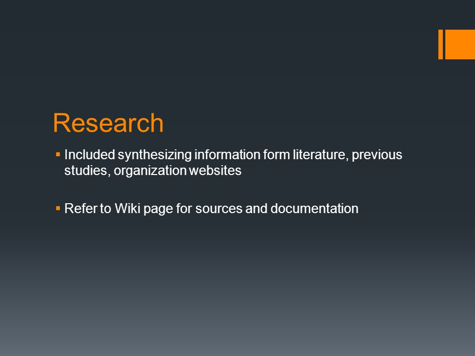Research  Included synthesizing information form literature, previous studies, organization websites  Refer to Wiki page for sources and documentation