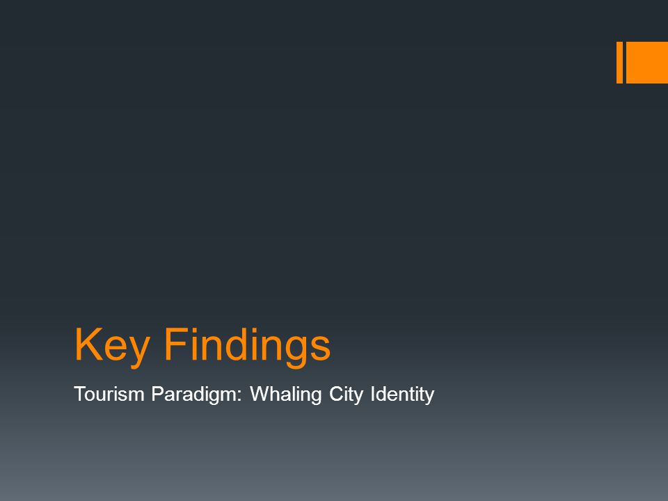 Key Findings Tourism Paradigm: Whaling City Identity