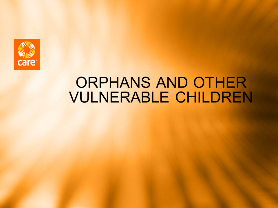 National Context Perspective Orphans1.2 million in 2002 à 824,054 (24.3% of all children) in 2007 AIDS orphans22% (185,238) in 2007 à 15% in 2015 Paternal orphans58.5% of all orphans Maternal orphans15.4% of all orphans Double orphans26.1% of all orphans Children in orphanages0.5% of all orphans CHH65,000 HH – 100,000 Children Street children7000, but probably much higher Children born of rape10,000 to 25,000 Children in UACapp.