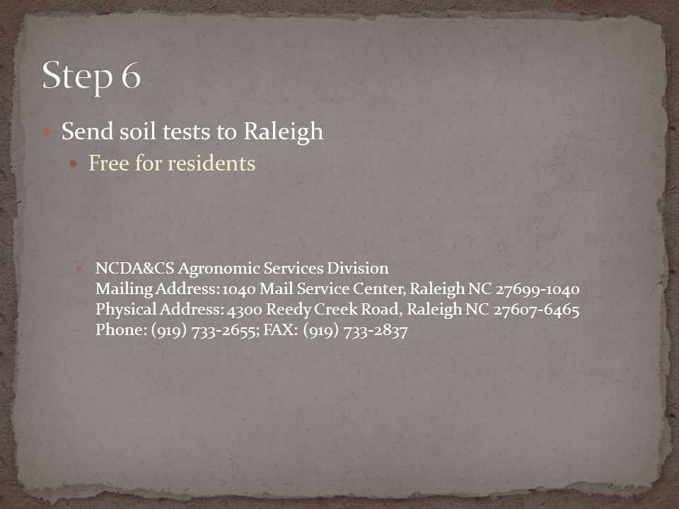 Send soil tests to Raleigh Free for residents NCDA&CS Agronomic Services Division Mailing Address: 1040 Mail Service Center, Raleigh NC 27699-1040 Phy