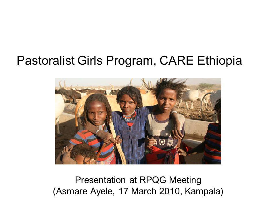 Presentation at RPQG Meeting (Asmare Ayele, 17 March 2010, Kampala) Pastoralist Girls Program, CARE Ethiopia