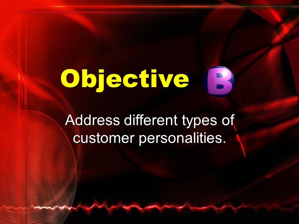 Identifying Customer Personality Types Find clues in:Find clues in:  Actions  Body language  Conversation  Appearance Remember that appearances ca