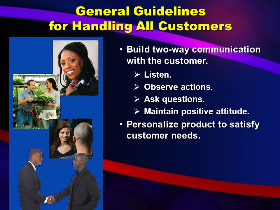 General Guidelines for Handling All Customers Develop a sales vocabulary.Develop a sales vocabulary.  Tailor language to individual customer.  Use p