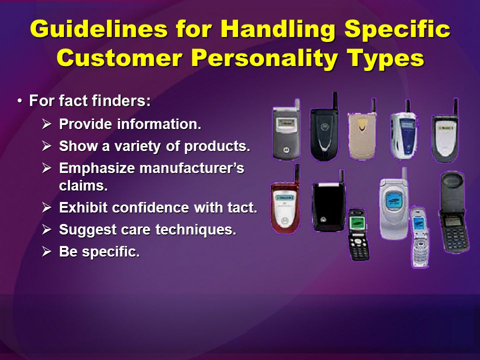 Guidelines for Handling Specific Customer Personality Types For impulsive customers:For impulsive customers:  Serve quickly.  Give brief answers. 