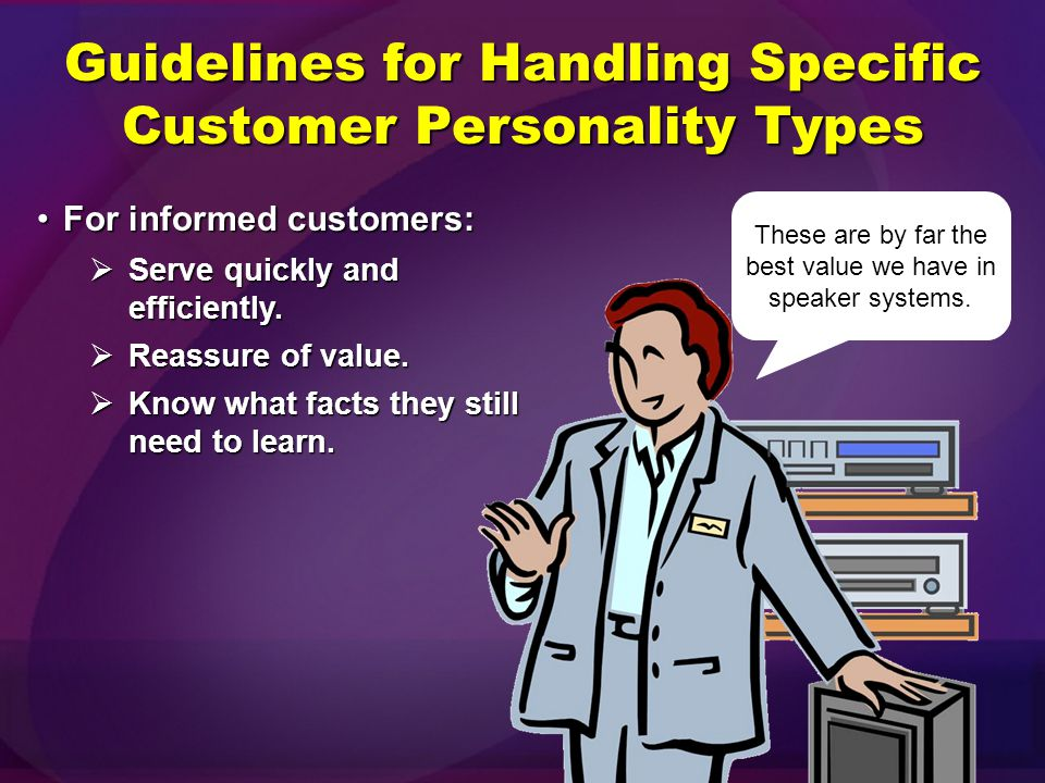 Guidelines for Handling Specific Customer Personality Types For practical or frugal customers:For practical or frugal customers:  Stress the value of