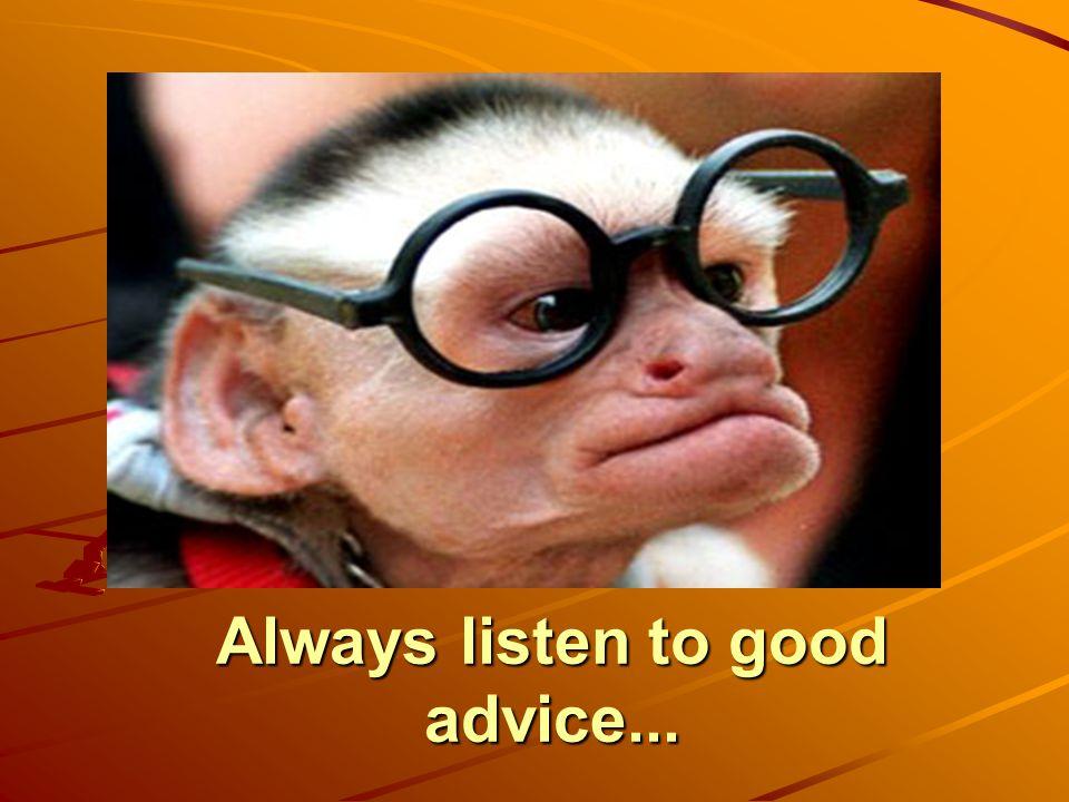Always listen to good advice...