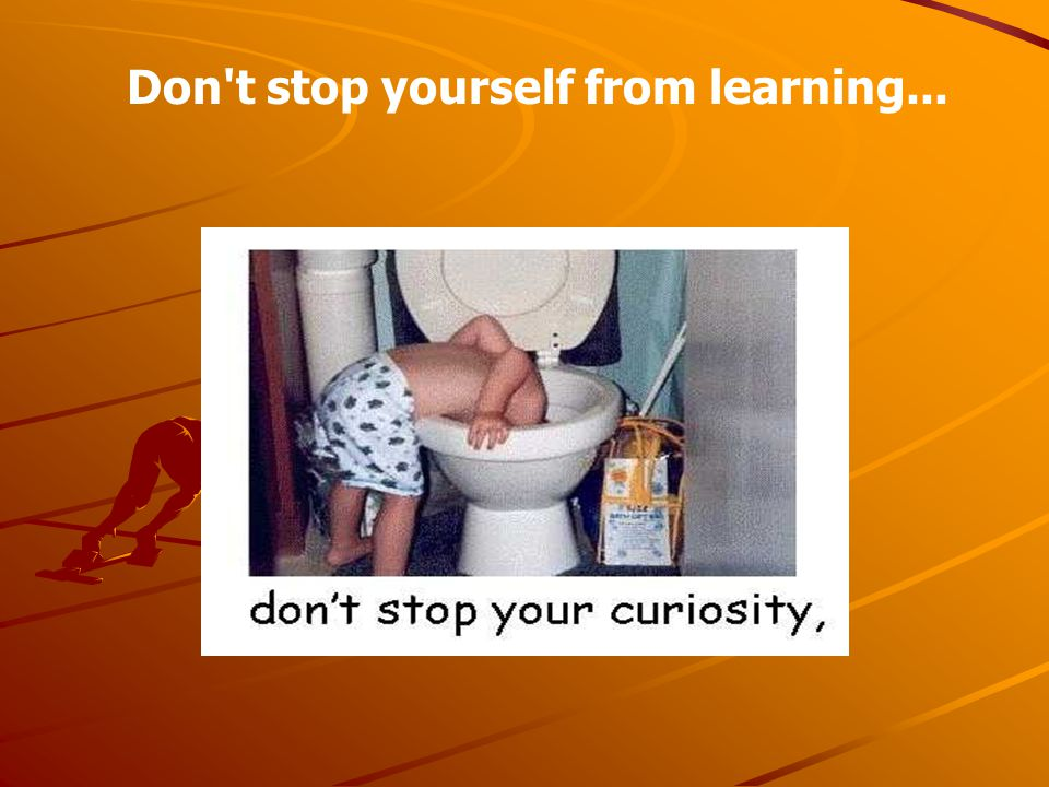 Don t stop yourself from learning...