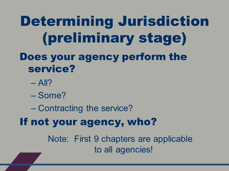 Determining Jurisdiction (preliminary stage) Does your agency perform the service.