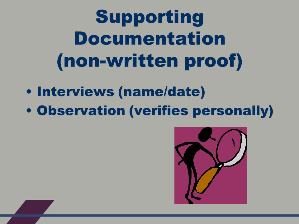 Supporting Documentation (non-written proof) Interviews (name/date) Observation (verifies personally)