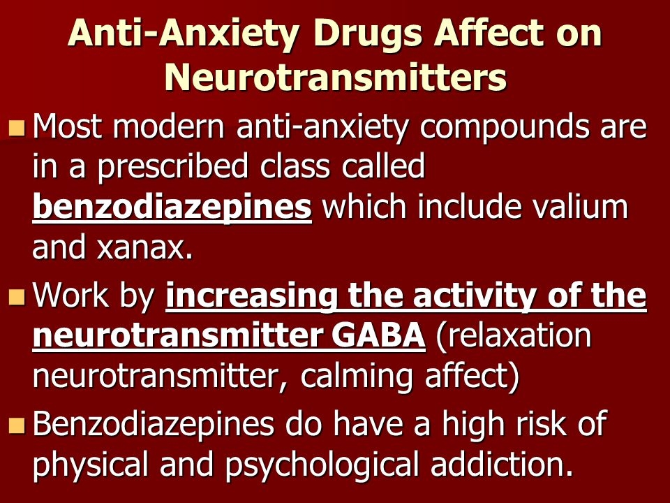 Anti-Anxiety Drugs Affect on Neurotransmitters Most modern anti-anxiety compounds are in a prescribed class called benzodiazepines which include valiu
