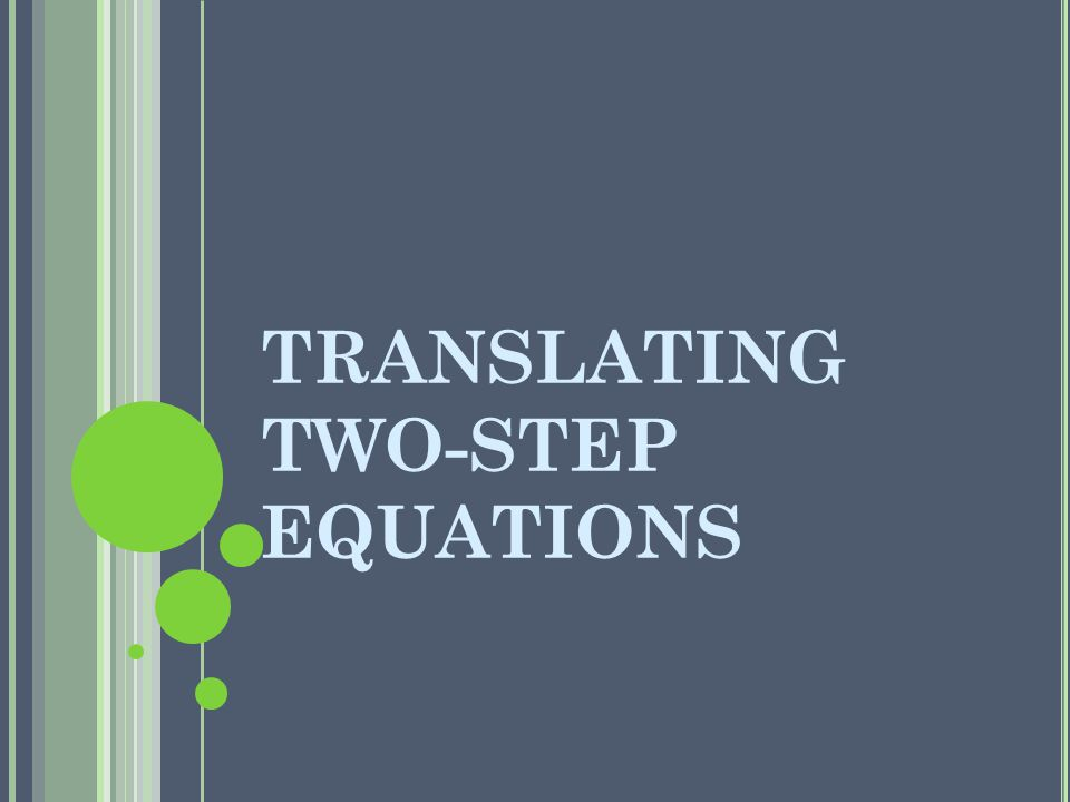 TRANSLATING TWO-STEP EQUATIONS