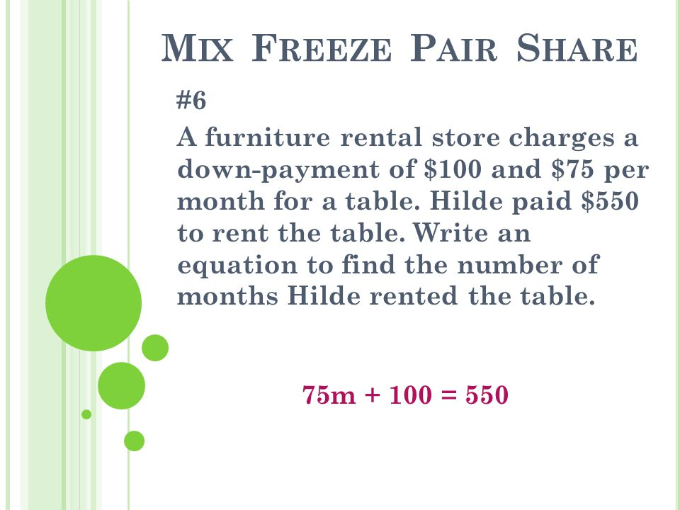 M IX F REEZE P AIR S HARE #6 A furniture rental store charges a down-payment of $100 and $75 per month for a table.